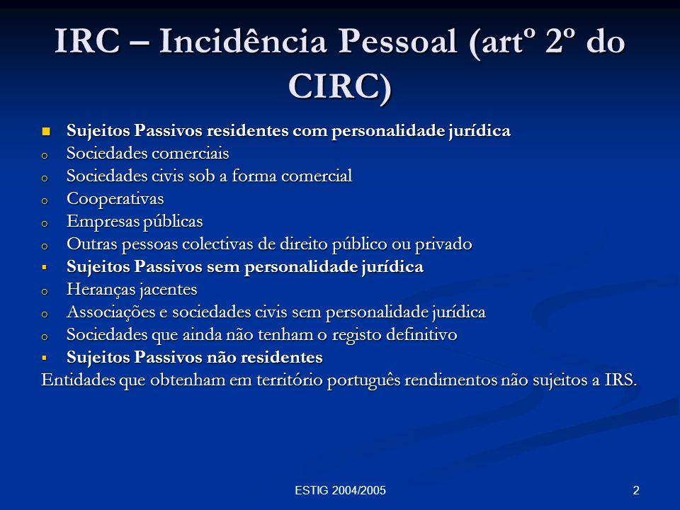 2ESTIG 2004/2005 IRC – Incidência Pessoal (artº 2º do CIRC) Sujeitos Passivos residentes com personalidade jurídica Sujeitos Passivos residentes com p