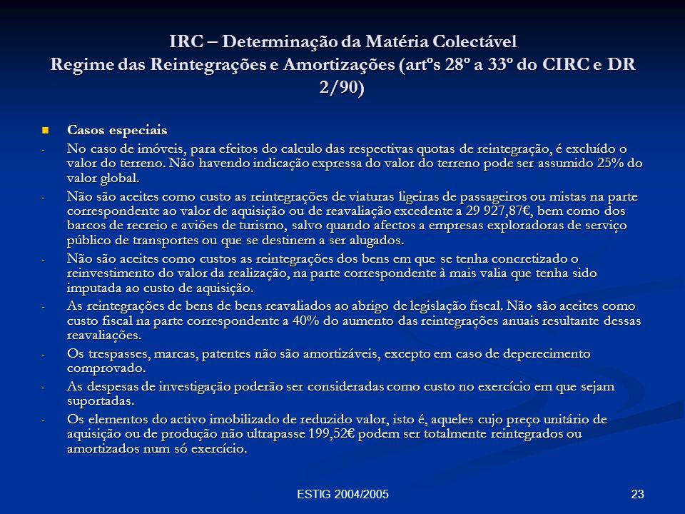 23ESTIG 2004/2005 IRC – Determinação da Matéria Colectável Regime das Reintegrações e Amortizações (artºs 28º a 33º do CIRC e DR 2/90) Casos especiais