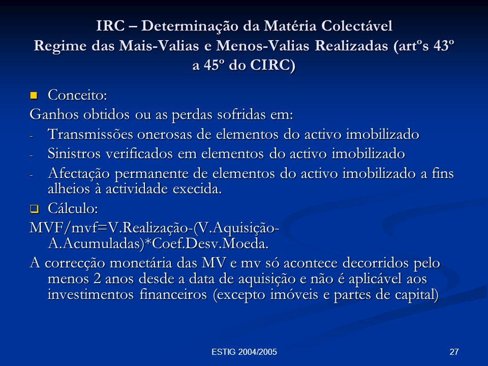 27ESTIG 2004/2005 IRC – Determinação da Matéria Colectável Regime das Mais-Valias e Menos-Valias Realizadas (artºs 43º a 45º do CIRC) Conceito: Concei