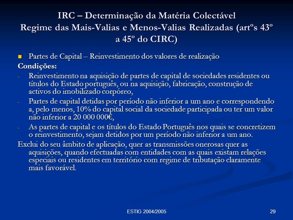 29ESTIG 2004/2005 IRC – Determinação da Matéria Colectável Regime das Mais-Valias e Menos-Valias Realizadas (artºs 43º a 45º do CIRC) Partes de Capita