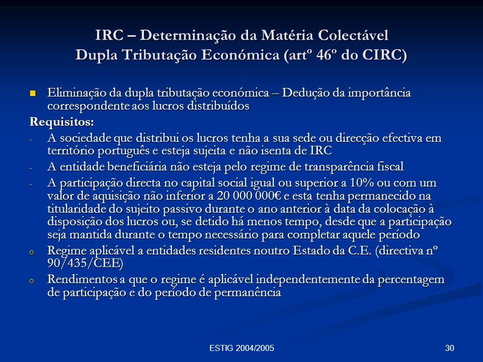 30ESTIG 2004/2005 IRC – Determinação da Matéria Colectável Dupla Tributação Económica (artº 46º do CIRC) Eliminação da dupla tributação económica – De