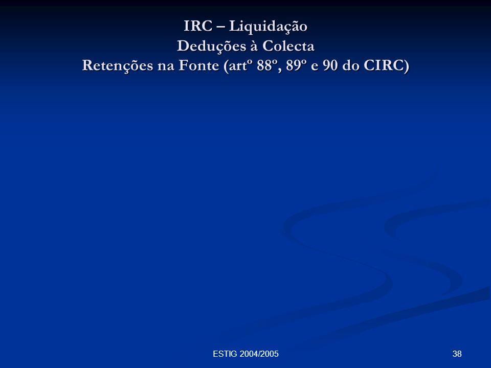 38ESTIG 2004/2005 IRC – Liquidação Deduções à Colecta Retenções na Fonte (artº 88º, 89º e 90 do CIRC)