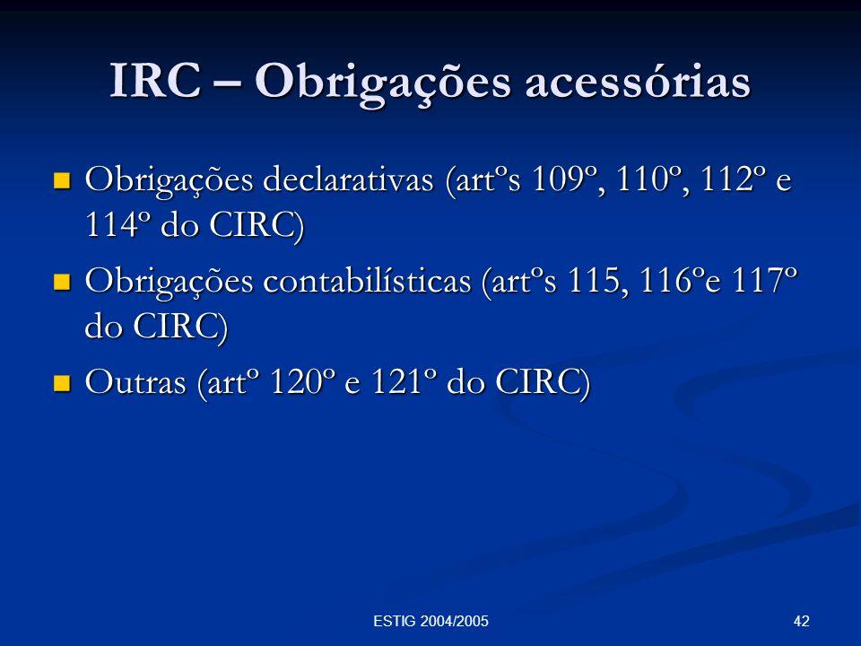 42ESTIG 2004/2005 IRC – Obrigações acessórias Obrigações declarativas (artºs 109º, 110º, 112º e 114º do CIRC) Obrigações declarativas (artºs 109º, 110