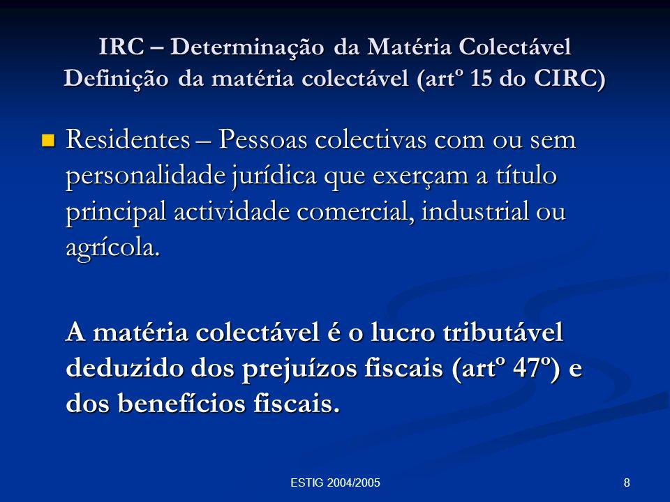 8ESTIG 2004/2005 IRC – Determinação da Matéria Colectável Definição da matéria colectável (artº 15 do CIRC) Residentes – Pessoas colectivas com ou sem