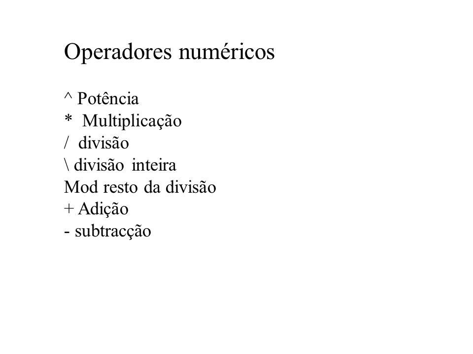 Operadores numéricos ^ Potência * Multiplicação / divisão \ divisão inteira Mod resto da divisão + Adição - subtracção