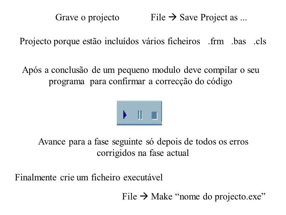 Após a conclusão de um pequeno modulo deve compilar o seu programa para confirmar a correcção do código Avance para a fase seguinte só depois de todos os erros corrigidos na fase actual Grave o projecto File Save Project as...