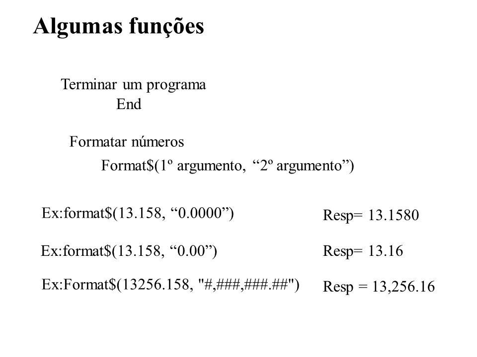 Terminar um programa End Formatar números Format$(1º argumento, 2º argumento) Ex:format$(13.158, 0.0000) Resp= 13.1580 Ex:format$(13.158, 0.00)Resp= 13.16 Ex:Format$(13256.158, #,###,###.## ) Resp = 13,256.16 Algumas funções