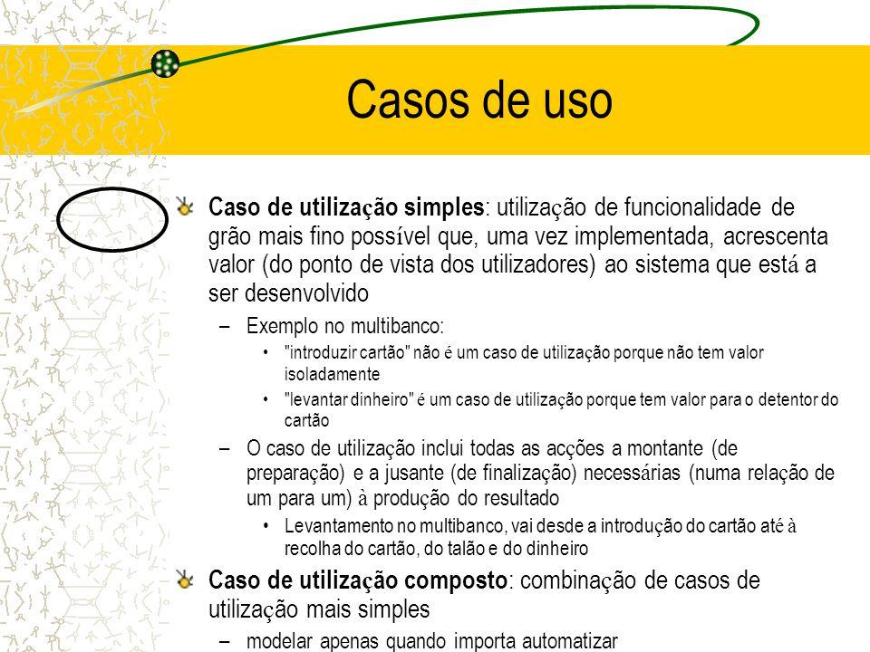 Casos de uso Caso de utiliza ç ão simples : utiliza ç ão de funcionalidade de grão mais fino poss í vel que, uma vez implementada, acrescenta valor (d