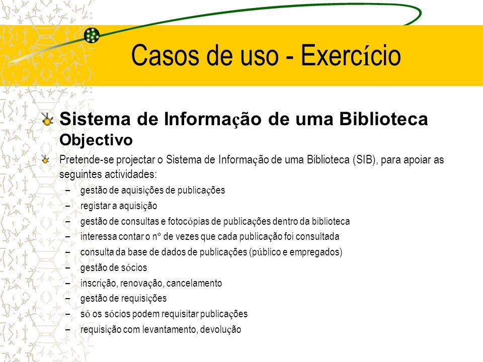 Casos de uso - Exerc í cio Sistema de Informa ç ão de uma Biblioteca Objectivo Pretende-se projectar o Sistema de Informa ç ão de uma Biblioteca (SIB)