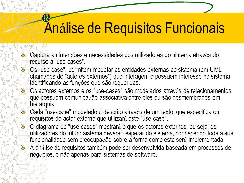An á lise de Requisitos Funcionais Captura as inten ç ões e necessidades dos utilizadores do sistema atrav é s do recurso a