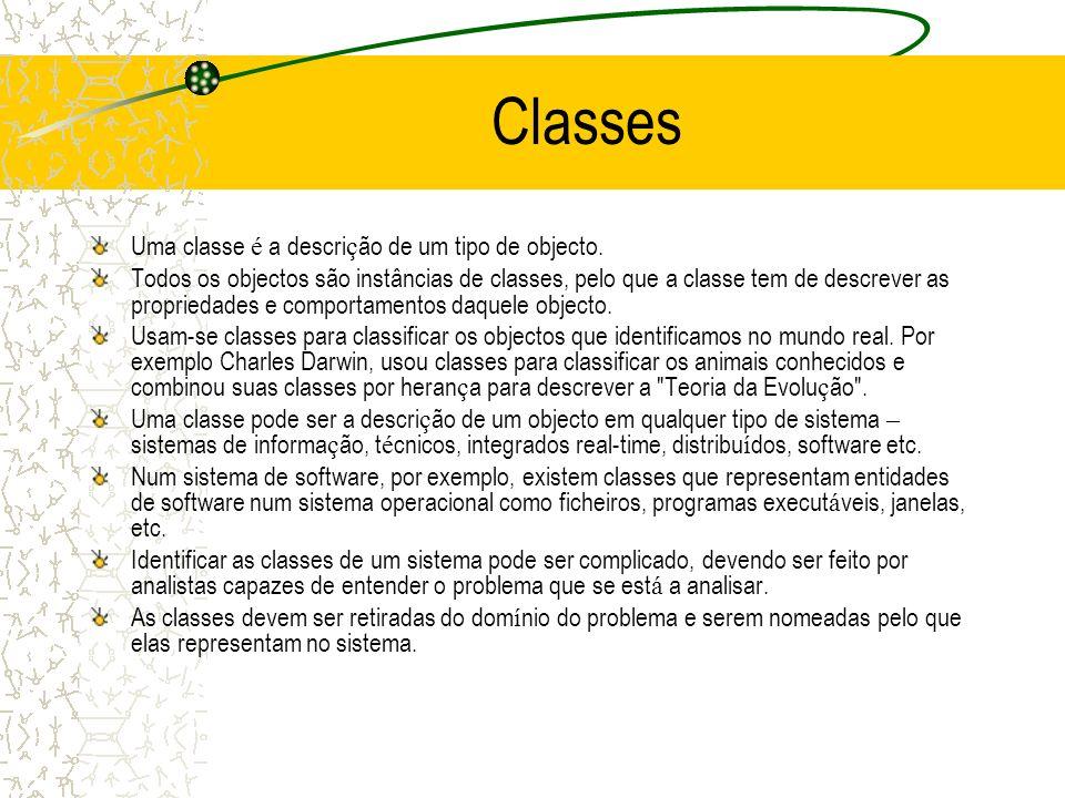 Classes Uma classe é a descri ç ão de um tipo de objecto. Todos os objectos são instâncias de classes, pelo que a classe tem de descrever as proprieda