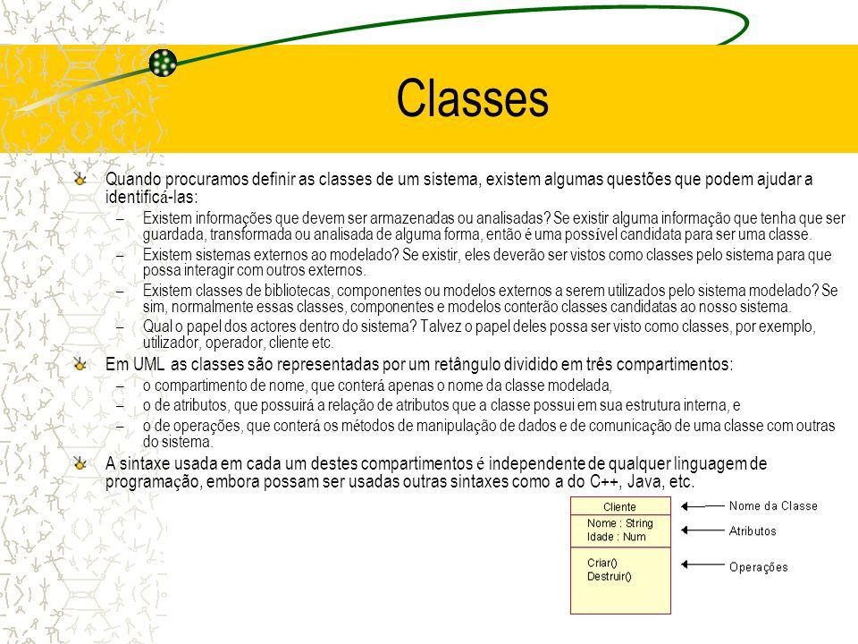 Classes Quando procuramos definir as classes de um sistema, existem algumas questões que podem ajudar a identific á -las: –Existem informa ç ões que d