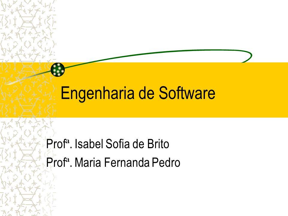 Engenharia de Software Prof ª. Isabel Sofia de Brito Prof ª. Maria Fernanda Pedro