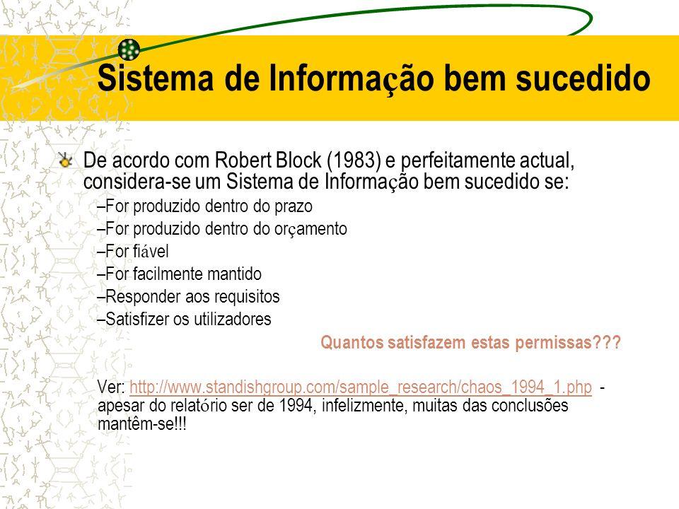 Sistema de Informa ç ão bem sucedido De acordo com Robert Block (1983) e perfeitamente actual, considera-se um Sistema de Informa ç ão bem sucedido se