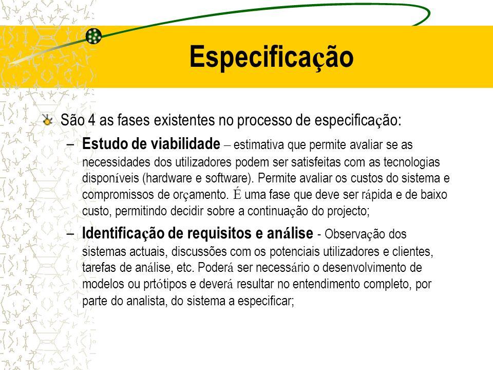 Especifica ç ão São 4 as fases existentes no processo de especifica ç ão: – Estudo de viabilidade – estimativa que permite avaliar se as necessidades