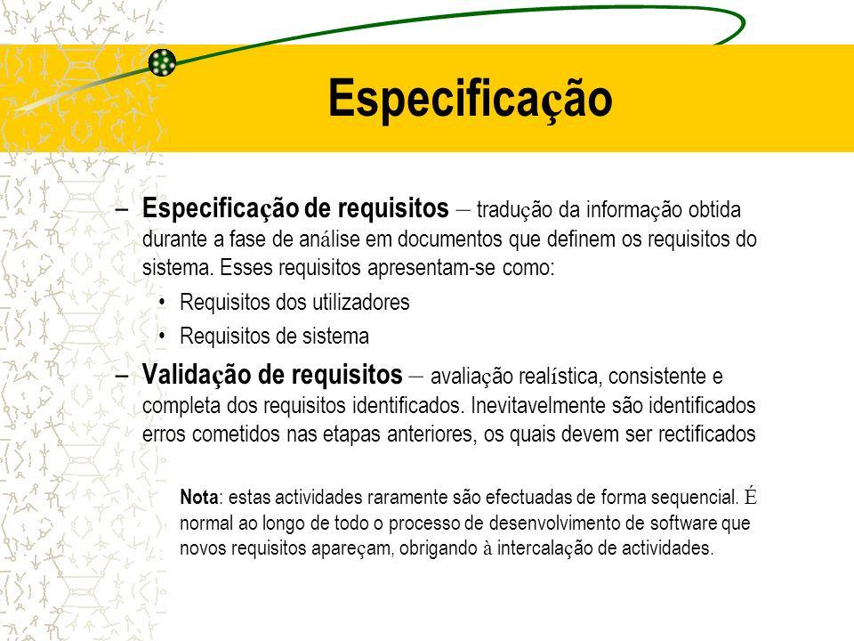 Especifica ç ão – Especifica ç ão de requisitos – tradu ç ão da informa ç ão obtida durante a fase de an á lise em documentos que definem os requisito