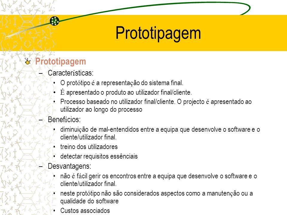 Prototipagem –Caracter í sticas: O prot ó tipo é a representa ç ão do sistema final. É apresentado o produto ao utilizador final/cliente. Processo bas