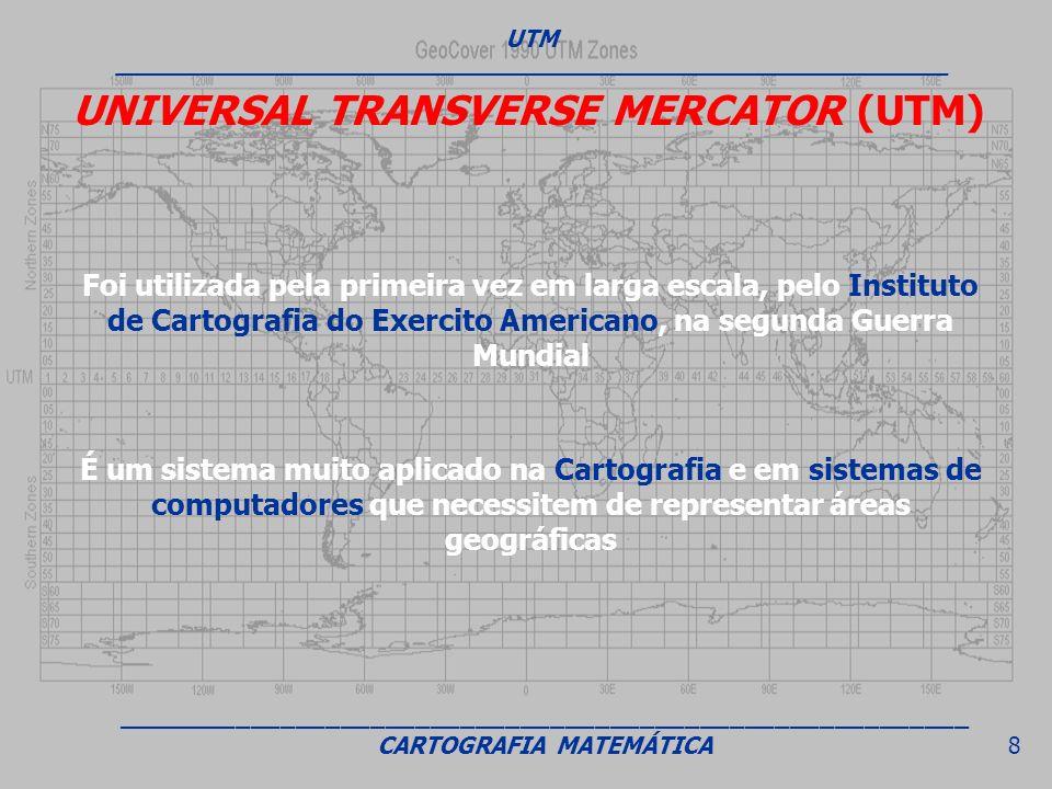 UNIVERSAL TRANSVERSE MERCATOR (UTM) Foi utilizada pela primeira vez em larga escala, pelo Instituto de Cartografia do Exercito Americano, na segunda G