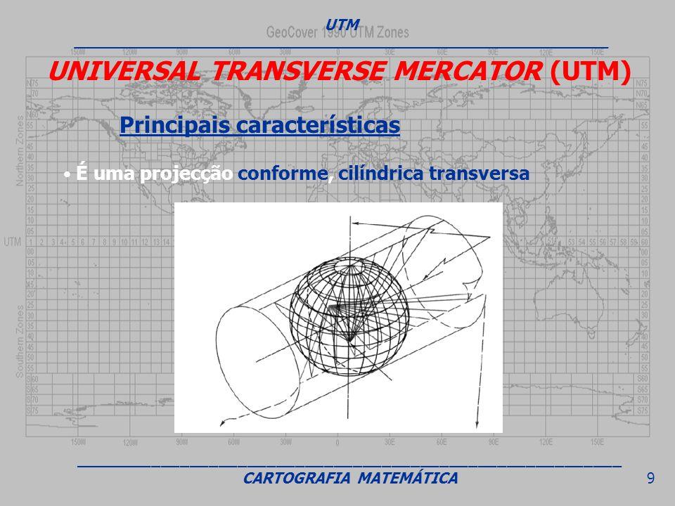 UNIVERSAL TRANSVERSE MERCATOR (UTM) Principais características É uma projecção conforme, cilíndrica transversa UTM ___________________________________