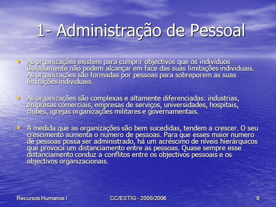 Recursos Humanos ICC/ESTIG - 2005/20068 1- Administração de Pessoal 1- Administração de Pessoal As organizações existem para cumprir objectivos que os