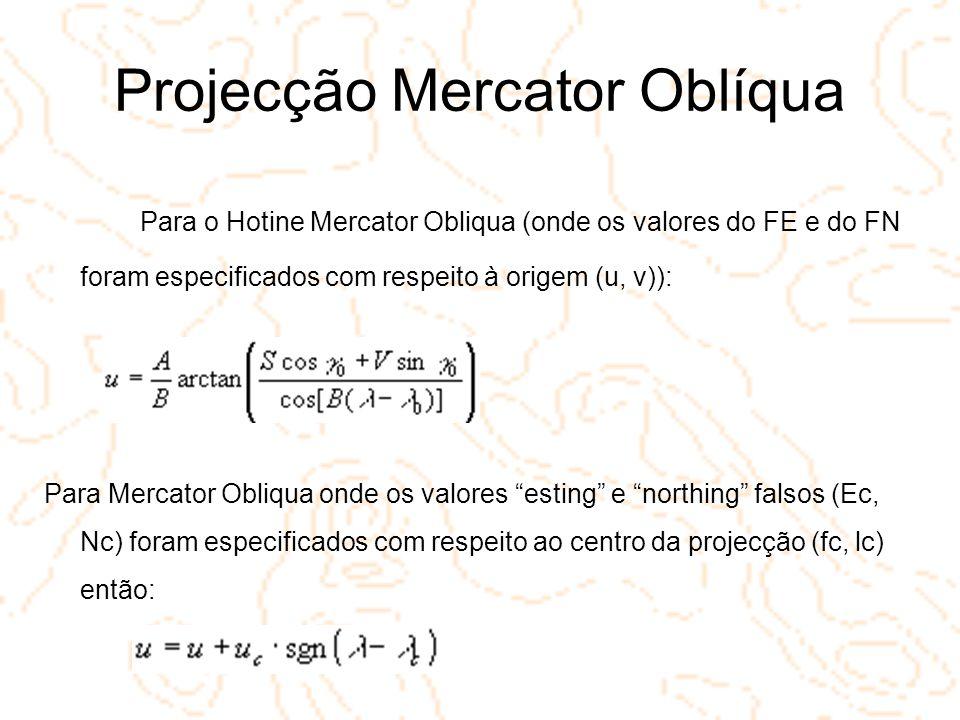 Projecção Mercator Oblíqua Para o Hotine Mercator Obliqua (onde os valores do FE e do FN foram especificados com respeito à origem (u, v)): Para Merca