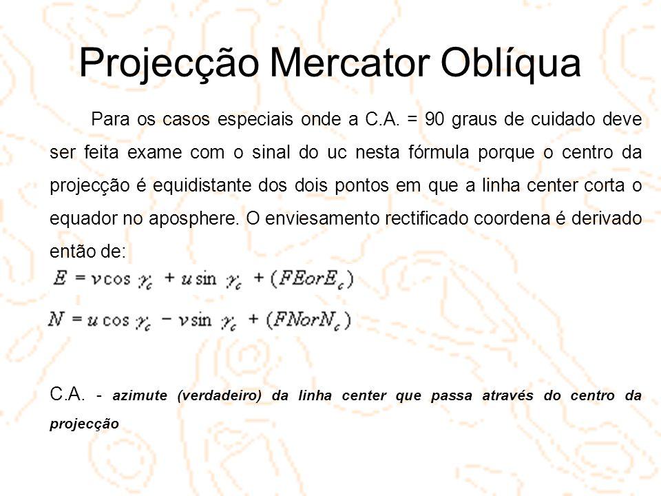 Projecção Mercator Oblíqua Para os casos especiais onde a C.A. = 90 graus de cuidado deve ser feita exame com o sinal do uc nesta fórmula porque o cen