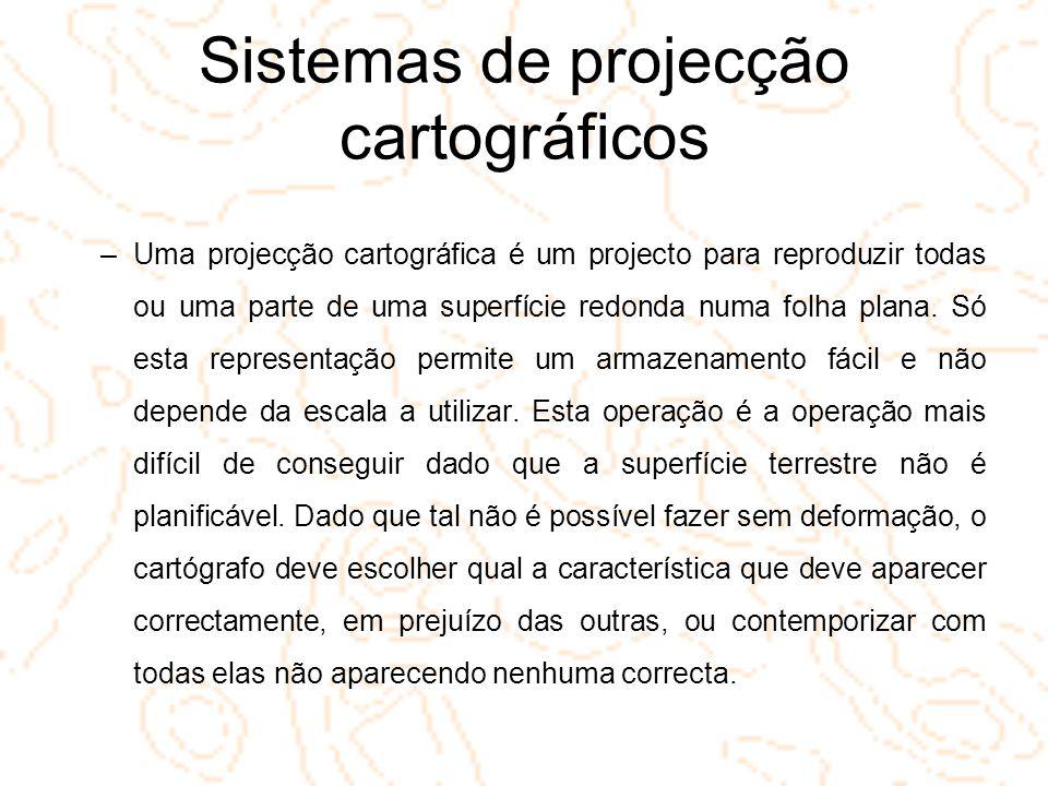 Sistemas de projecção cartográficos –Uma projecção cartográfica é um projecto para reproduzir todas ou uma parte de uma superfície redonda numa folha