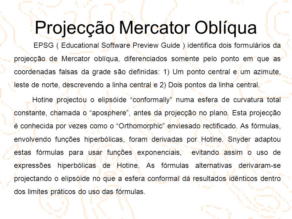 Projecção Mercator Oblíqua EPSG ( Educational Software Preview Guide ) identifica dois formulários da projecção de Mercator oblíqua, diferenciados som