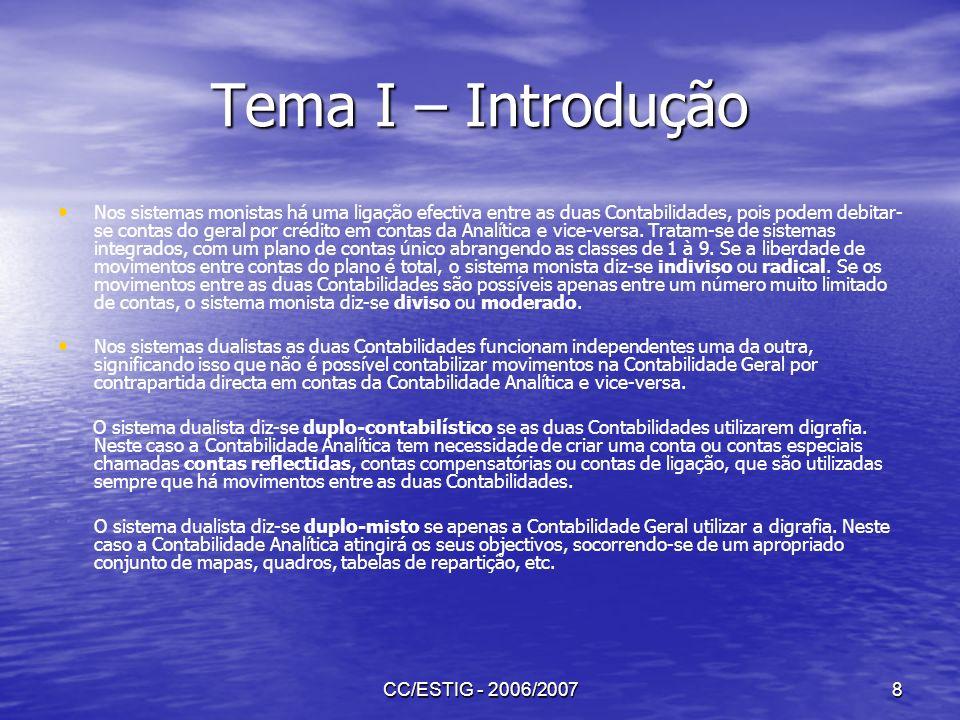 CC/ESTIG - 2006/20078 Tema I – Introdução Nos sistemas monistas há uma ligação efectiva entre as duas Contabilidades, pois podem debitar- se contas do