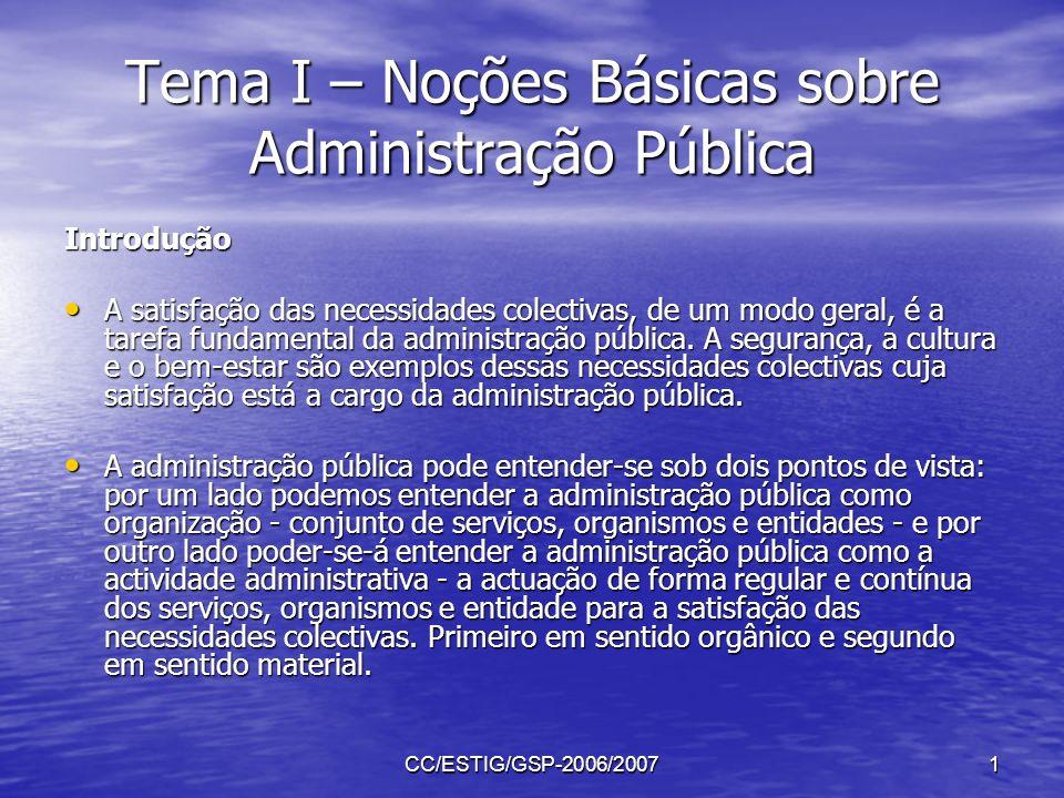 CC/ESTIG/GSP-2006/20071 Tema I – Noções Básicas sobre Administração Pública Introdução A satisfação das necessidades colectivas, de um modo geral, é a