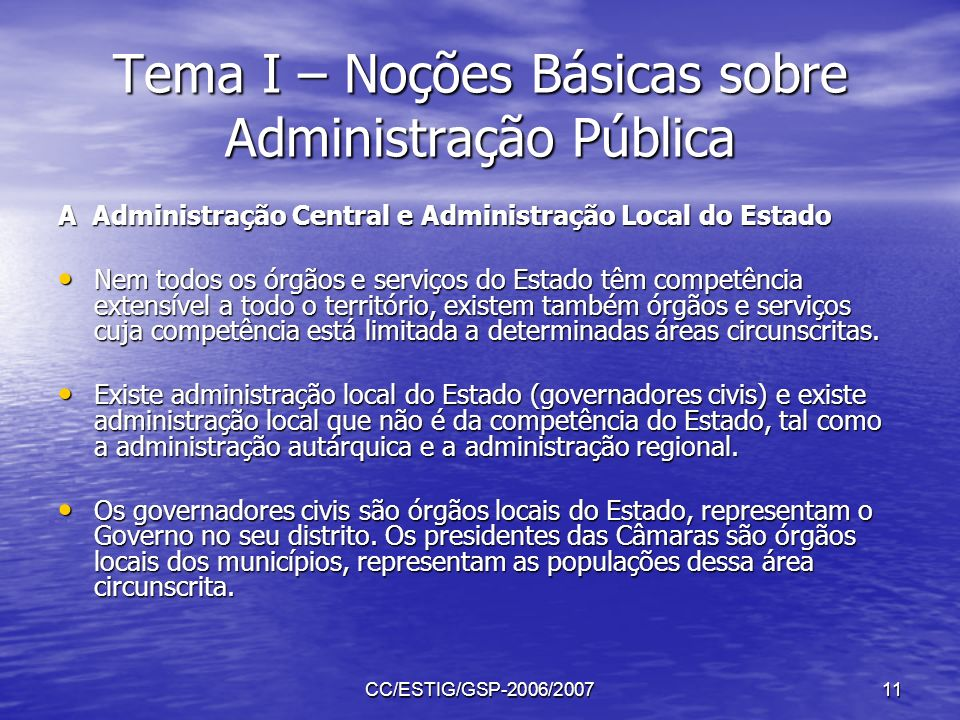 CC/ESTIG/GSP-2006/200711 Tema I – Noções Básicas sobre Administração Pública A Administração Central e Administração Local do Estado Nem todos os órgã