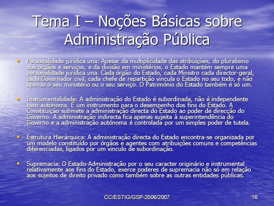 CC/ESTIG/GSP-2006/200716 Tema I – Noções Básicas sobre Administração Pública Personalidade jurídica una: Apesar da multiplicidade das atribuições, do
