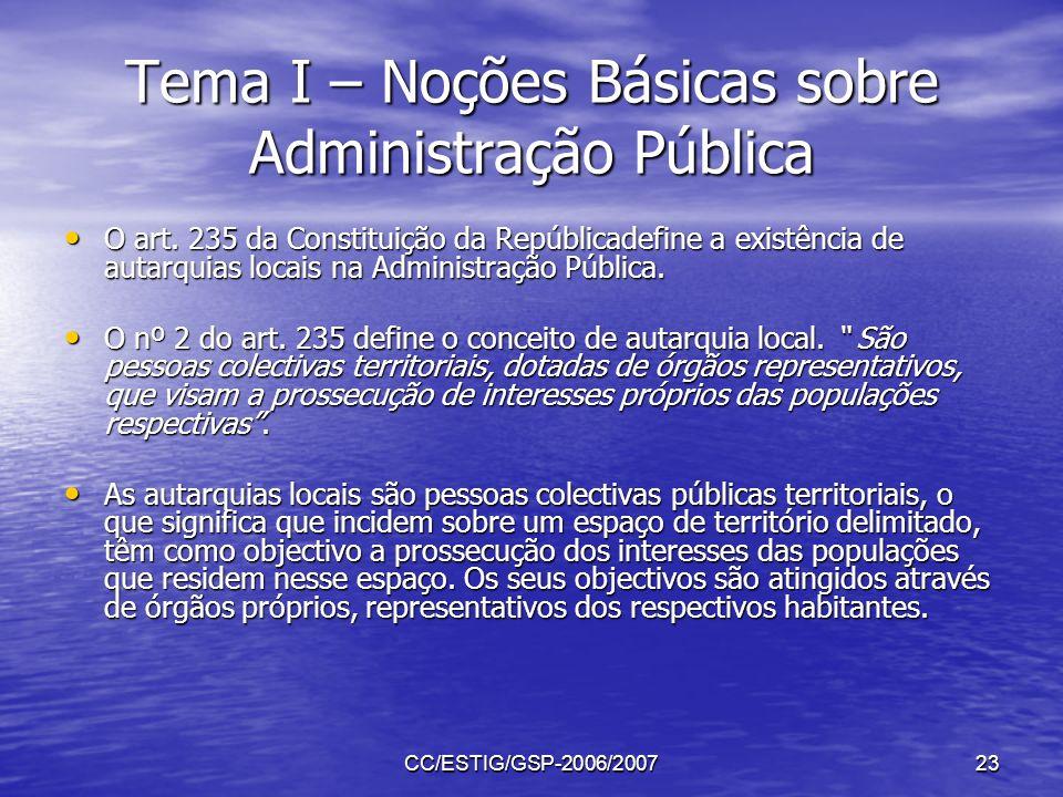 CC/ESTIG/GSP-2006/200723 Tema I – Noções Básicas sobre Administração Pública O art. 235 da Constituição da Repúblicadefine a existência de autarquias
