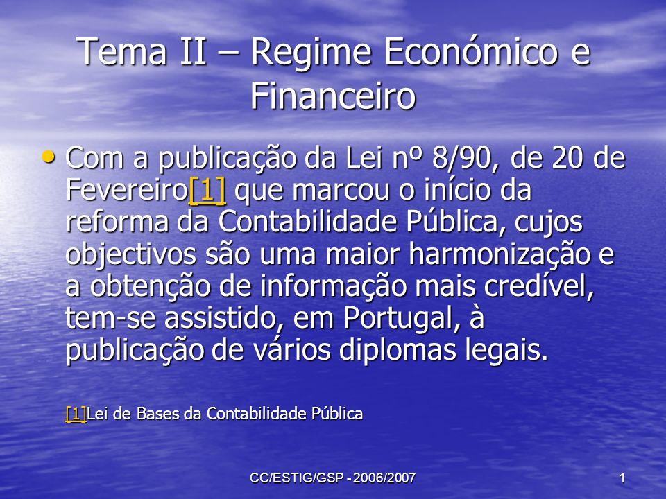 CC/ESTIG/GSP - 2006/20072 Tema II – Regime Económico e Financeiro Em 1997, foi publicado o POCP – Plano Oficial de Contabilidade Pública[1] seguindo-se a publicação dos planos sectoriais, em 1999 o POCAL – Plano Oficial de Contabilidade das Autarquias Locais, em 2001 o POC – Educação e o POC – MS e por fim em 2002 o POCCISSSS.