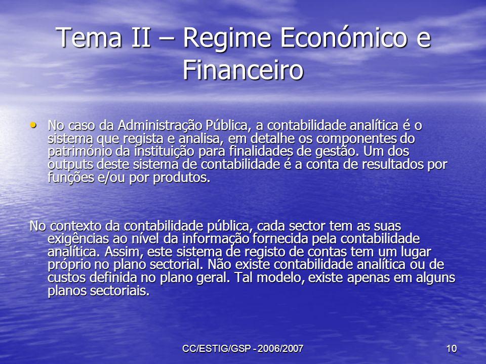 CC/ESTIG/GSP - 2006/200710 Tema II – Regime Económico e Financeiro No caso da Administração Pública, a contabilidade analítica é o sistema que regista