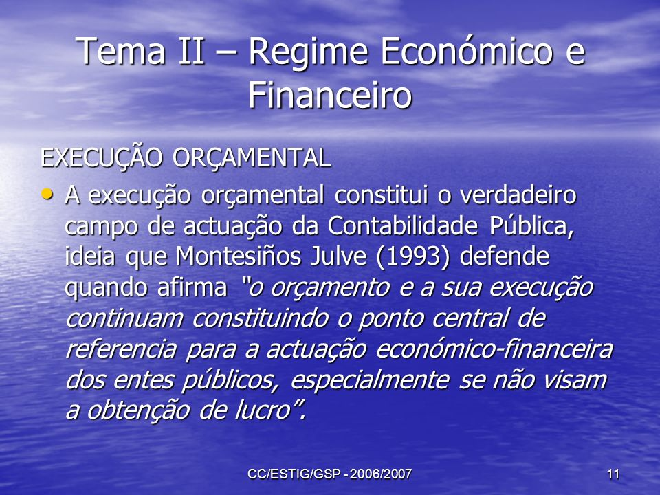 CC/ESTIG/GSP - 2006/200711 Tema II – Regime Económico e Financeiro EXECUÇÃO ORÇAMENTAL A execução orçamental constitui o verdadeiro campo de actuação