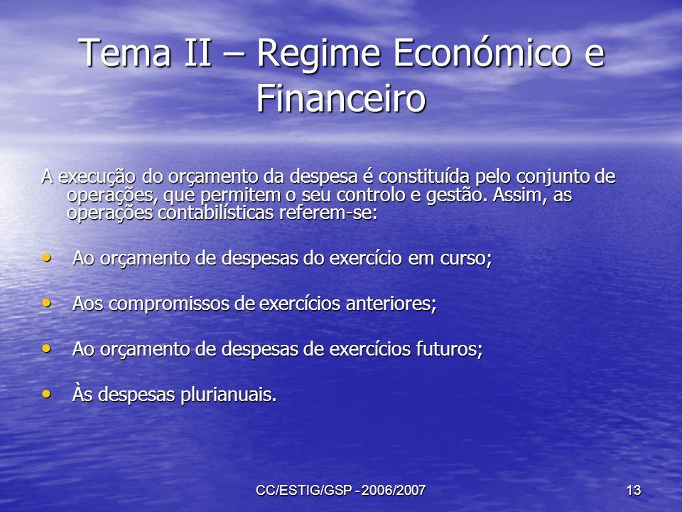 CC/ESTIG/GSP - 2006/200713 Tema II – Regime Económico e Financeiro A execução do orçamento da despesa é constituída pelo conjunto de operações, que pe