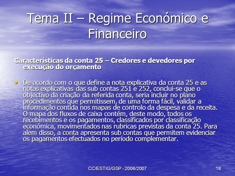 CC/ESTIG/GSP - 2006/200718 Tema II – Regime Económico e Financeiro Características da conta 25 – Credores e devedores por execução do orçamento De aco