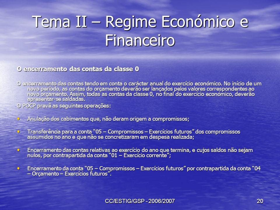 CC/ESTIG/GSP - 2006/200720 Tema II – Regime Económico e Financeiro O encerramento das contas da classe 0 O encerramento das contas tendo em conta o ca