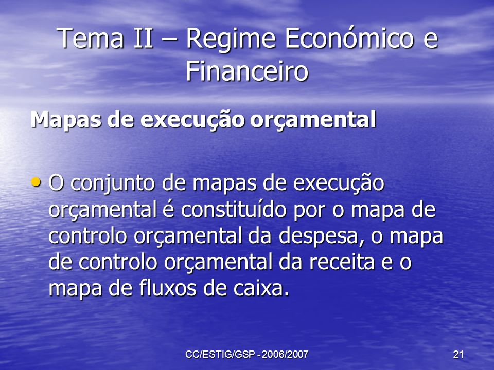 CC/ESTIG/GSP - 2006/200721 Tema II – Regime Económico e Financeiro Mapas de execução orçamental O conjunto de mapas de execução orçamental é constituí