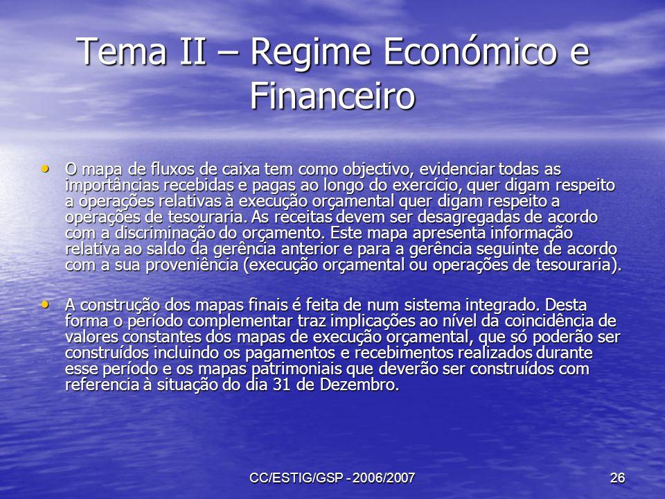 CC/ESTIG/GSP - 2006/200726 Tema II – Regime Económico e Financeiro O mapa de fluxos de caixa tem como objectivo, evidenciar todas as importâncias rece