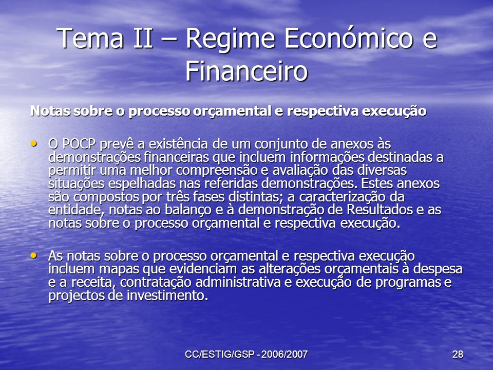 CC/ESTIG/GSP - 2006/200728 Tema II – Regime Económico e Financeiro Notas sobre o processo orçamental e respectiva execução O POCP prevê a existência d