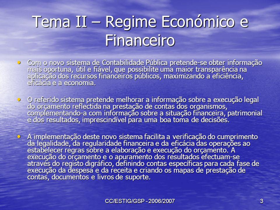 CC/ESTIG/GSP - 2006/20073 Tema II – Regime Económico e Financeiro Com o novo sistema de Contabilidade Pública pretende-se obter informação mais oportu