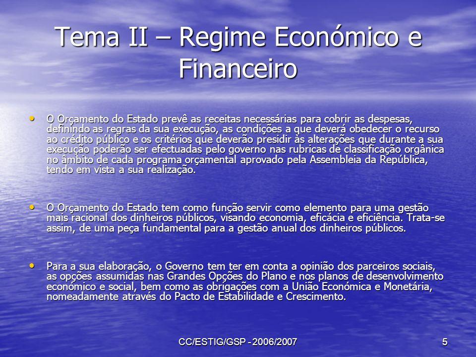 CC/ESTIG/GSP - 2006/20075 Tema II – Regime Económico e Financeiro O Orçamento do Estado prevê as receitas necessárias para cobrir as despesas, definin