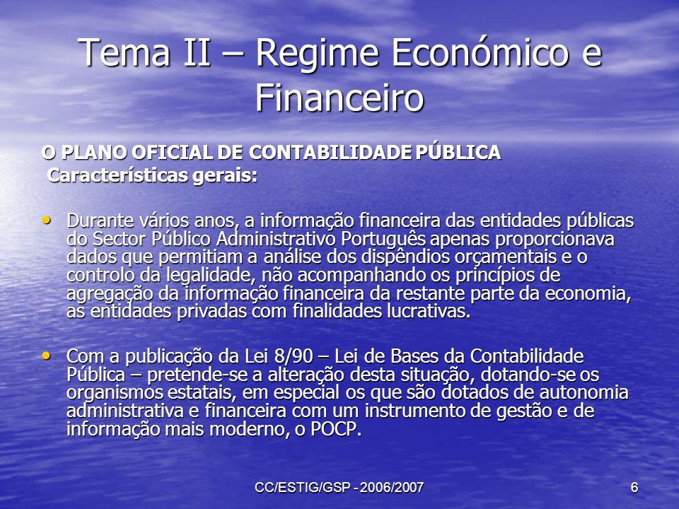 CC/ESTIG/GSP - 2006/200717 Tema II – Regime Económico e Financeiro As operações que configuram a gestão do orçamento da receita são: Abertura do orçamento e aprovação das previsões orçamentais (conta 031- Previsões iniciais); Abertura do orçamento e aprovação das previsões orçamentais (conta 031- Previsões iniciais); Alterações orçamentais (conta 032-Revisões de previsões); Alterações orçamentais (conta 032-Revisões de previsões); Operações de execução do orçamento, tais como: Operações de execução do orçamento, tais como: Liquidação Liquidação Recebimento Recebimento Encerramento do orçamento da receita.