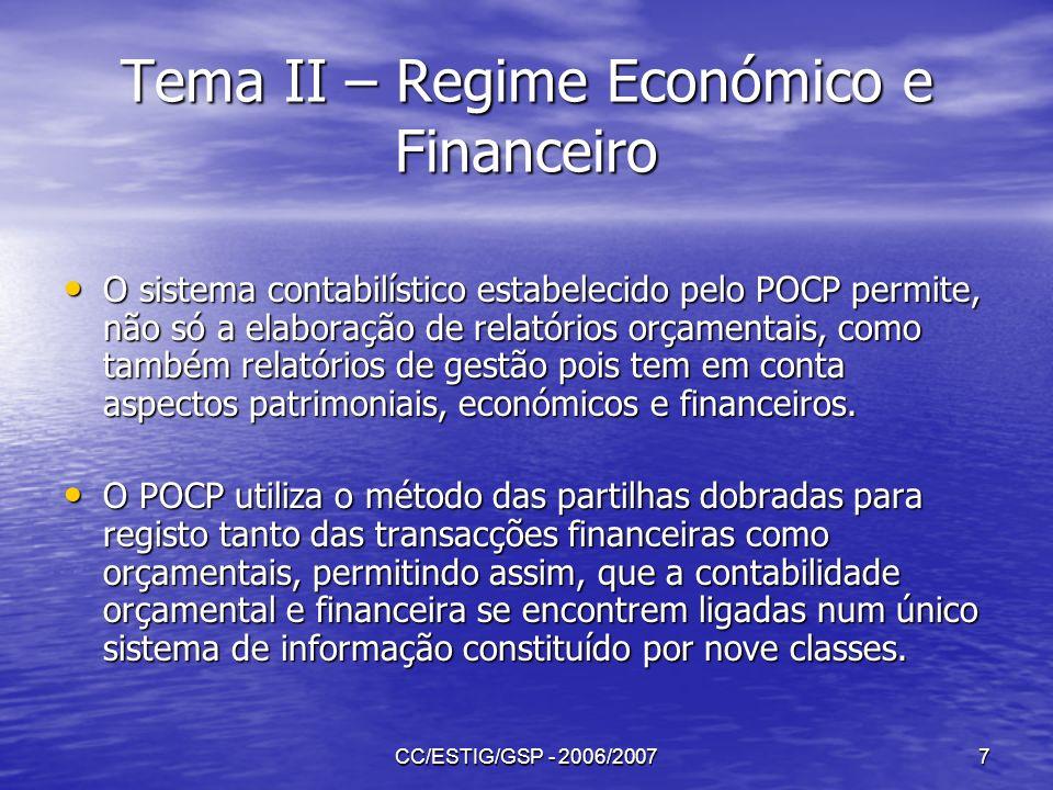 CC/ESTIG/GSP - 2006/20078 Tema II – Regime Económico e Financeiro Com a implementação do POCP passou a utilizar-se a base de caixa para as operações ligadas ao orçamento e a base do acréscimo para as operações relacionadas com a contabilidade financeira.