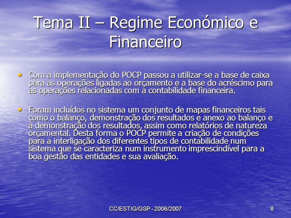 CC/ESTIG/GSP - 2006/20079 Tema II – Regime Económico e Financeiro Sistemas de registo de contas existentes no POCP O POCP criou condições para a integração dos diferentes sistemas de registo dos factos – Contabilidade orçamental, patrimonial e analítica.