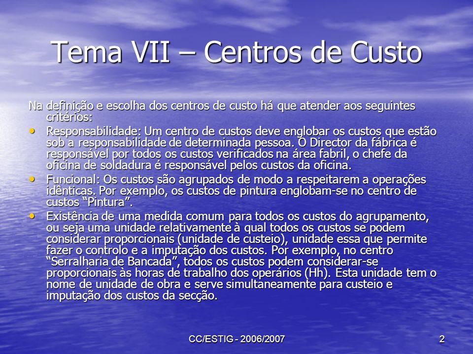 CC/ESTIG - 2006/20072 Tema VII – Centros de Custo Na definição e escolha dos centros de custo há que atender aos seguintes critérios: Responsabilidade