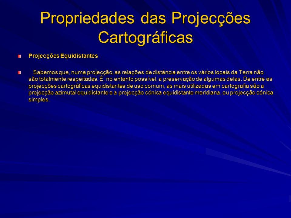 Propriedades das Projecções Cartográficas Projecções Azimutais A preservação de todas as direcções à superfície da Terra não pode ser conseguida numa projecção.