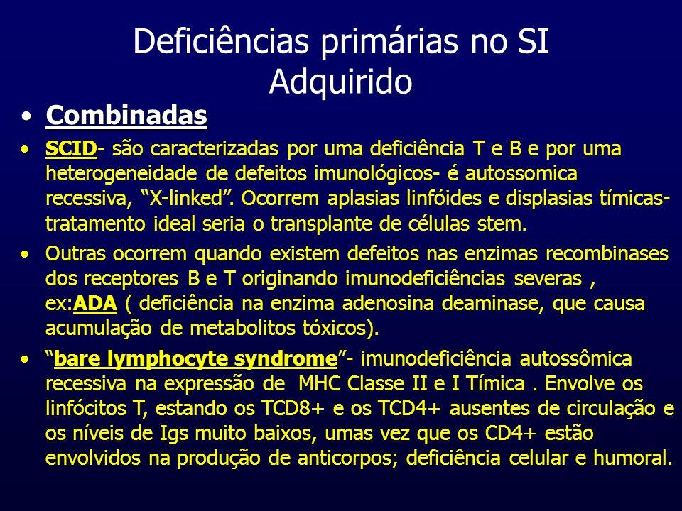 Deficiências primárias no SI Adquirido CombinadasCombinadas SCIDSCID- são caracterizadas por uma deficiência T e B e por uma heterogeneidade de defeit